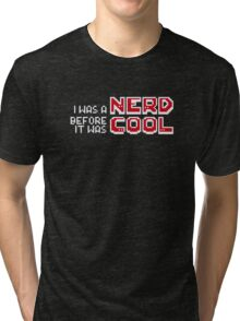 I was a NERD before it was COOL Tri-blend T-Shirt