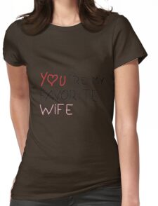 favorite wife 1 Womens Fitted T-Shirt