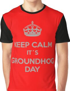 Keep Calm it´s Groundhog Day Graphic T-Shirt