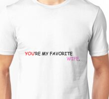 favorite wife 2 Unisex T-Shirt