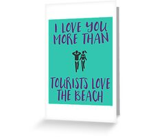 I Love You More Than Tourists Love the Beach Valentine's Day Card Greeting Card