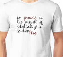 Be fearless in the pursuit of what sets your soul on fire. Unisex T-Shirt