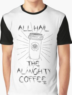 ALL HAIL THE ALMIGHTY COFFEE Graphic T-Shirt