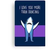 I Love You More Than Dancing Canvas Print