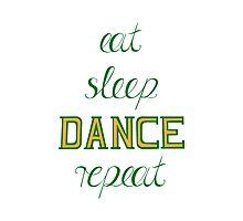 eat-sleep-DANCE-repeat, green Photographic Print