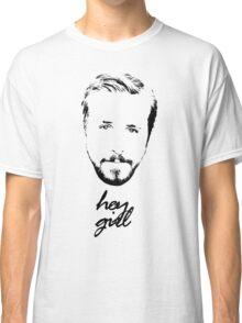 Ryan Gosling Hey Girl Classic T-Shirt