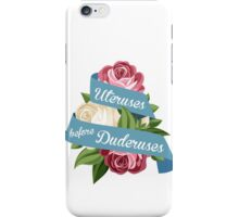 Uteruses Before Duderuses iPhone Case/Skin