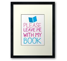 Please leave me with my Book Framed Print