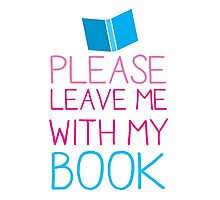 Please leave me with my Book Photographic Print