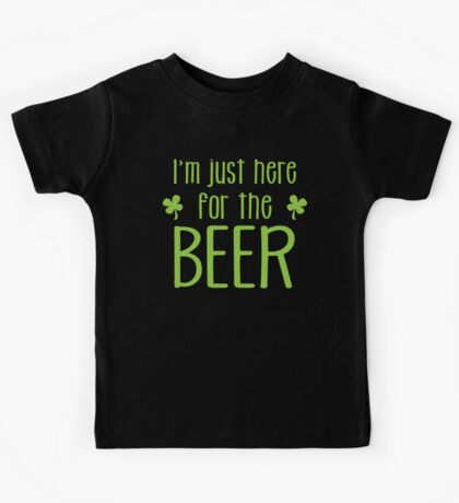 I'm just here for the BEER! funny shamrock ST PATRICK's day Design Kids Tee