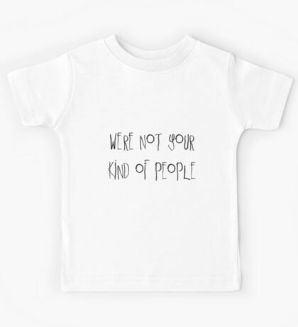 Not Your Kind of People Kids Tee