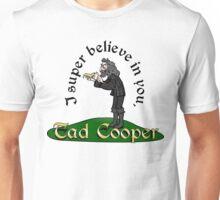 I super believe in Tad Cooper Unisex T-Shirt