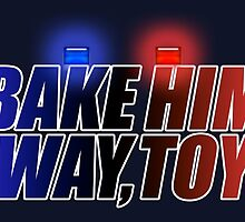 BAKE HIM AWAY, TOYS by harmonks