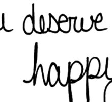 you deserve to be happy Sticker