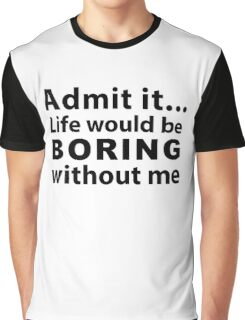 Boring without me Graphic T-Shirt