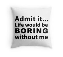 Boring without me Throw Pillow