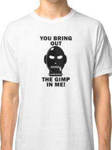 Bring out the Gimp! Classic T-Shirt