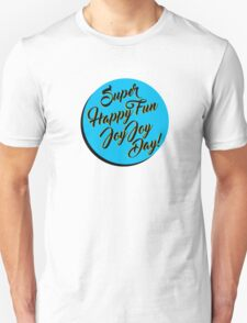 Super Happy Fun Joy Joy Day! T-Shirt