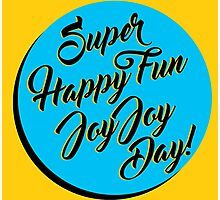 Super Happy Fun Joy Joy Day! Photographic Print