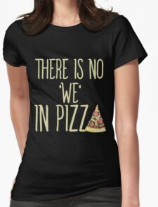 There is no we in pizza Womens Fitted T-Shirt
