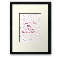 I Love You Like I Love The Family Pig Framed Print