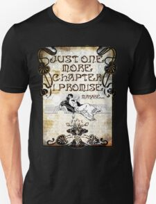 Just One More Chapter, I promise. Maybe... Unisex T-Shirt