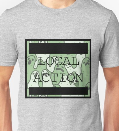Local Action _Local ghost Activity Unisex T-Shirt