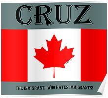 CRUZ...the IMMIGRANT who hates IMMIGRANTS! Poster