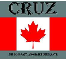 CRUZ...the IMMIGRANT who hates IMMIGRANTS! Photographic Print