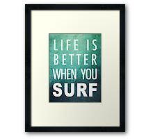 Life is better when you surf Framed Print