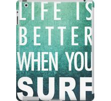 Life is better when you surf iPad Case/Skin