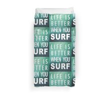 Life is better when you surf Duvet Cover