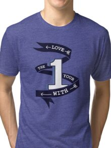 Love The One Your With (No Heart) Tri-blend T-Shirt
