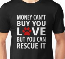 Money Can't Buy You Love But You Can Rescue It Unisex T-Shirt