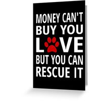 Money Can't Buy You Love But You Can Rescue It Greeting Card