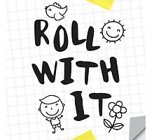 Roll with IT by thedailysoe