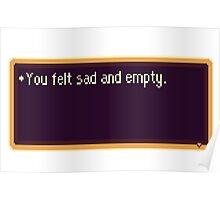 You felt sad and empty. Poster