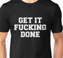 Get it f-ing done Unisex T-Shirt