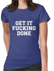 Get it f-ing done Womens Fitted T-Shirt