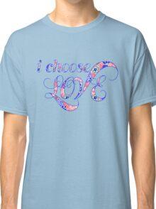I choose love Classic T-Shirt