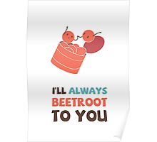 I'll Always Beetroot (valentines day) Poster