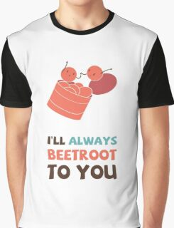 I'll Always Beetroot (valentines day) Graphic T-Shirt