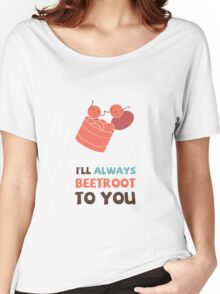 I'll Always Beetroot (valentines day) Women's Relaxed Fit T-Shirt