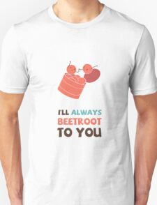 I'll Always Beetroot (valentines day) T-Shirt