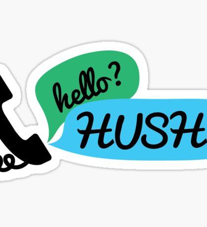 Hello? HUSH! Sticker