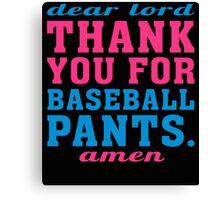 Dear lord thank you for baseball pants amen Canvas Print