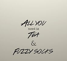 All you need is tea and fuzzy socks by Maree Clarkson