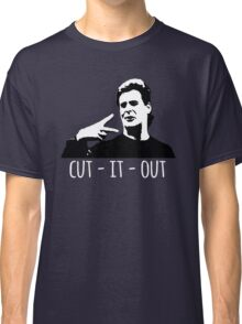 Cut It Out  Classic T-Shirt