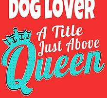 Dog lover a title just above queen by trendism