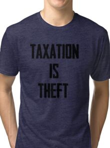 Taxation is Theft Tri-blend T-Shirt